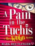 A Pain in the Tuchis ebook by Mark Reutlinger