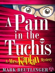 A Pain in the Tuchis - A Mrs. Kaplan Mystery ebook by Mark Reutlinger