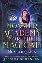 Monster Academy for the Magical: Monster Games - Monster Academy for the Magical, #4 ebook by Jessica Sorensen