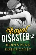 Royal Disaster #2 ebook by Renna Peak, Ember Casey