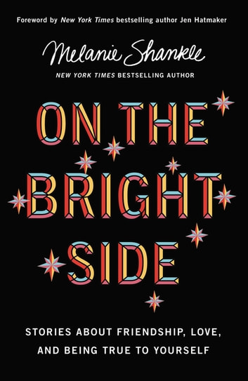 On the Bright Side - Stories about Friendship, Love, and Being True to Yourself ebook by Melanie Shankle