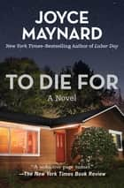 To Die For: A Novel - A Novel ebook by Joyce Maynard