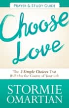 Choose Love Prayer and Study Guide ebook by Stormie Omartian
