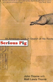 Serious Pig - An American Cook in Search of His Roots ebook by John Thorne,Matt Lewis Thorne