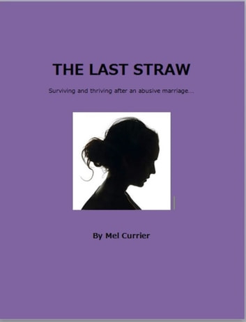 The Last Straw - Surviving and thriving after an abusive marriage... ebook by Mel Currier