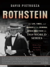 Rothstein - The Life, Times, and Murder of the Criminal Genius Who Fixed the 1919 World Series ebook by David Pietrusza