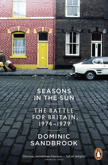 Seasons in the Sun - The Battle for Britain, 1974-1979 ebook by Dominic Sandbrook
