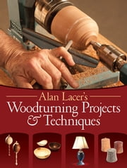 Alan Lacer's Woodturning Projects & Techniques ebook by Alan Lacer