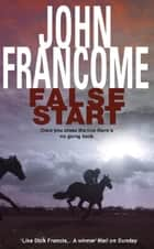 False Start - A deadly thriller set in the horseracing world ebook by John Francome