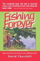Fishing Forever - Tales from the river bank of a very different kind! ebook by David Churchill