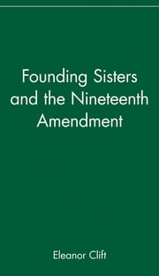 Founding Sisters and the Nineteenth Amendment ebook by Eleanor Clift