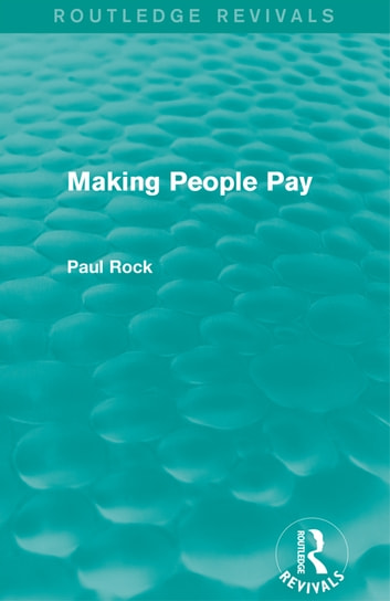 Making People Pay (Routledge Revivals) ebook by Paul Rock