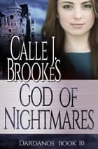 God of Nightmares - Dardanos, Co., #10 ebook by Calle J. Brookes