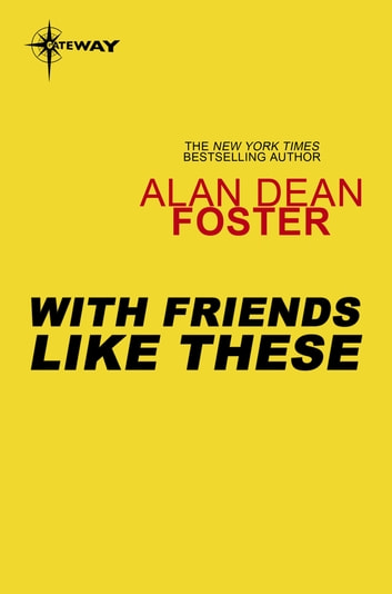 With Friends Like These ebook by Alan Dean Foster