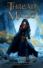 A Thread of Magic ebook by C. A. McHugh