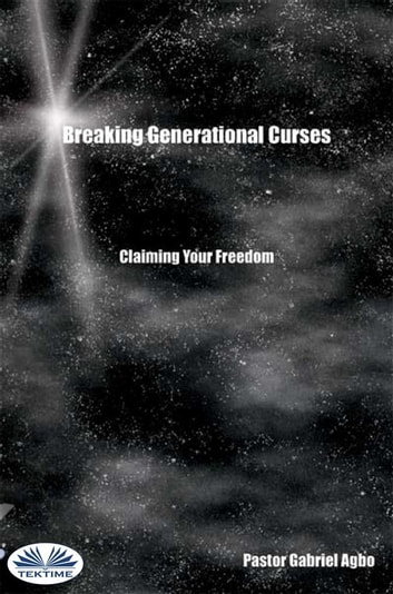 Breaking Generational Curses: Claiming Your Freedom ebook by Gabriel Agbo