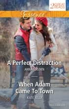 A Perfect Distraction/When Adam Came To Town ebook by Anna Sugden, Kate Kelly
