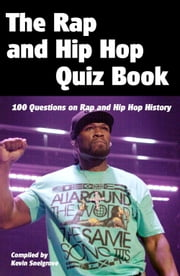 The Rap and Hip Hop Quiz Book - 100 Questions on Rap and Hip Hop History ebook by Kevin Snelgrove