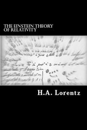 The Einstein Theory of Relativity - A Concise Statement ebook by Prof. H.A. Lorentz