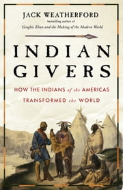 Indian Givers - How Native Americans Transformed the World ebook by Jack Weatherford