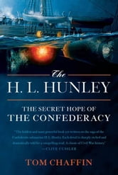 The H. L. Hunley - The Secret Hope of the Confederacy ebook by Tom Chaffin