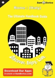 Ultimate Handbook Guide to Rome : (Italy) Travel Guide - Ultimate Handbook Guide to Rome : (Italy) Travel Guide ebook by Jackie Cunningham