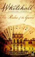 The Rules of the Game (Whitehall Season 1 Episode 5) ebook by Liz Duffy Adams, Delia Sherman, Barbara Samuel,...