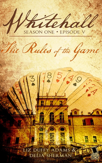 The Rules of the Game (Whitehall Season 1 Episode 5) ebook by Liz Duffy Adams,Delia Sherman,Barbara Samuel,Madeleine Robins,Mary Robinette Kowal,Sarah Smith