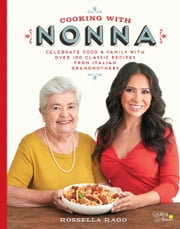 Cooking with Nonna - Celebrate Food & Family With Over 100 Classic Recipes from Italian Grandmothers ebook by Kobo.Web.Store.Products.Fields.ContributorFieldViewModel