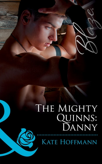 The Mighty Quinns: Danny (Mills & Boon Blaze) (The Mighty Quinns, Book 13) ebook by Kate Hoffmann