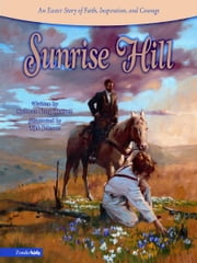 Sunrise Hill - An Easter Story of Faith, Inspiration, and Courage ebook by Kathleen Long Bostrom