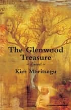 The Glenwood Treasure ebook by Kim Moritsugu