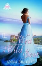 To Wed a Wild Scot eBook by Anna Bradley