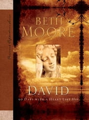 David: 90 Days with A Heart Like His ebook by Beth Moore