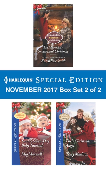 Harlequin Special Edition November 2017 Box Set 2 of 2 - The Maverick's Snowbound Christmas\Santa's Seven-Day Baby Tutorial\Their Christmas Angel ebook by Karen Rose Smith,Meg Maxwell,Tracy Madison