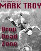Drop Dead Zone ebook by Mark Troy