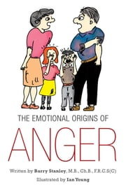 THE EMOTIONAL ORIGINS OF ANGER ebook by Barry Stanley, M.B., Ch.B., F.R.C.S(C)