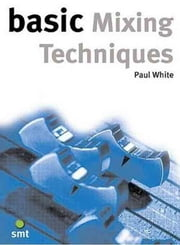 Basic Mixing Techniques ebook by Paul White