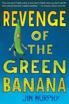 Revenge of the Green Banana ebook by Jim Murphy