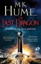 Twilight of the Celts Book One: The Last Dragon ebook by M. K. Hume