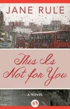 This Is Not for You ebook by Jane Rule