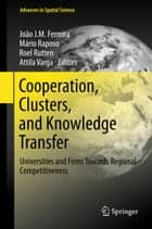 Cooperation, Clusters, and Knowledge Transfer - Universities and Firms Towards Regional Competitiveness ebook by Mário Raposo, Roel Rutten, Attila Varga,...
