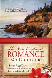 The New England Romance Collection - Five Inspiring Love Stories from the Historic Northeast ebook by Susan Page Davis,Darlene Franklin,Pamela Griffin,Lisa Harris,Lynette Sowell