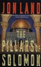 The Pillars of Solomon ebook by Jon Land