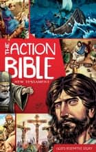 The Action Bible New Testament - God's Redemptive Story ebook by Sergio Cariello, Doug Mauss