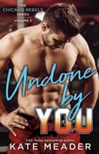 Undone By You ebook by Kate Meader