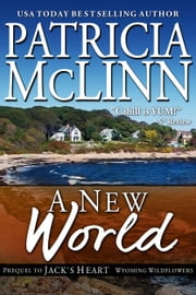 A New World - (Wyoming Wildflowers, prequel to Jack's Heart) ebook by Patricia McLinn
