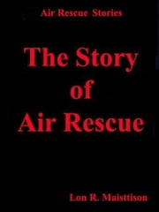 The Story of Air Rescue ebook by Lon Maisttison
