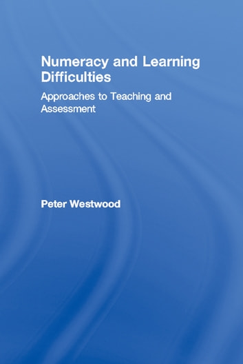 Numeracy and Learning Difficulties - Approaches to Teaching and Assessment ebook by Peter Westwood