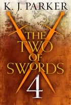 The Two of Swords: Part Four ebook by K. J. Parker